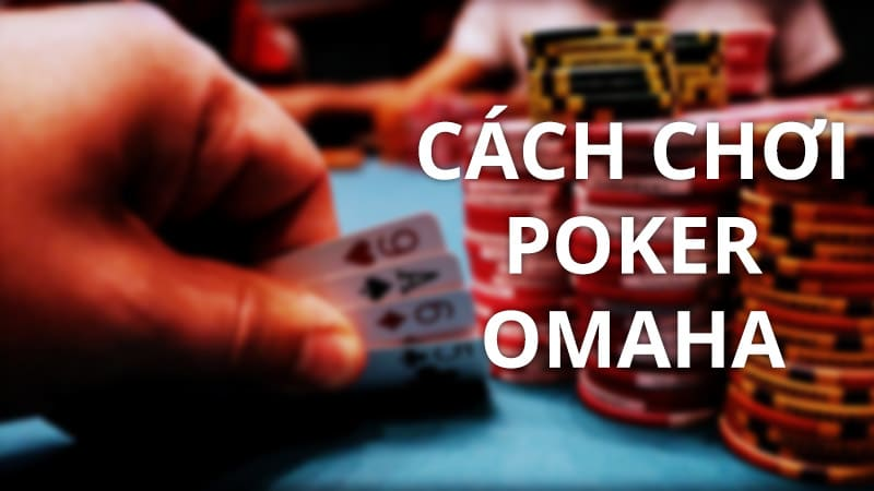 Cách chơi Poker Omaha – Luật đánh Omaha cơ bản