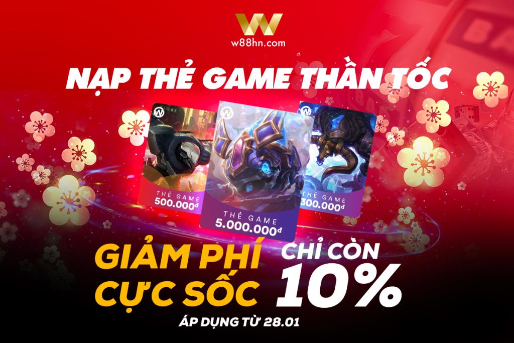 NẠP NGAY THẺ GAME W88 VỚI CHI PHÍ CHỈ 10% : W88 THÔNG TIN