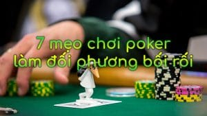 7 mẹo chơi poker hiệu quả khiến đối thủ bối rối