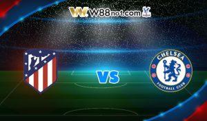 Soi kèo tỷ số trận Atletico Madrid vs Chelsea, 03h00