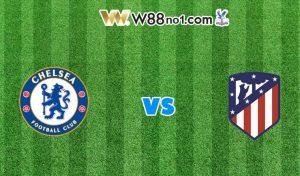 Soi kèo trận Chelsea vs Atletico Madrid, 03h00