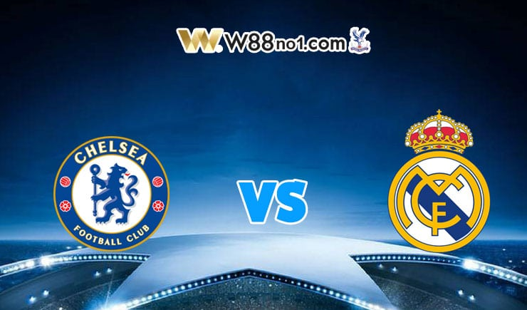 soi kèo Chelsea vs Real Madrid