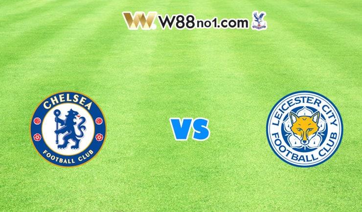 soi kèo Chelsea vs Leicester City